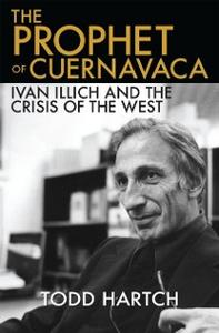 Ebook in inglese Prophet of Cuernavaca: Ivan Illich and the Crisis of the West Hartch, Todd
