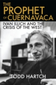 Ebook in inglese Prophet of Cuernavaca: Ivan Illich and the Crisis of the West Hartch, Todd