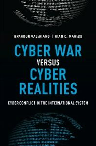 Ebook in inglese Cyber War versus Cyber Realities: Cyber Conflict in the International System Maness, Ryan C. , Valeriano, Brandon