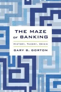 Foto Cover di Maze of Banking: History, Theory, Crisis, Ebook inglese di Gary B. Gorton, edito da Oxford University Press