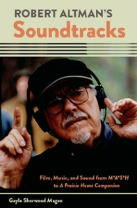 Ebook in inglese Robert Altmans Soundtracks: Film, Music, and Sound from M*A*S*H to A Prairie Home Companion Sherwood Magee, Gayle