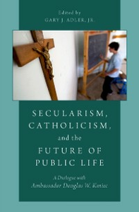 Ebook in inglese Secularism, Catholicism, and the Future of Public Life: A Dialogue with Ambassador Douglas W. Kmiec -, -