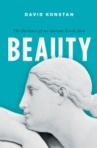 Ebook in inglese Beauty: The Fortunes of an Ancient Greek Idea Konstan, David