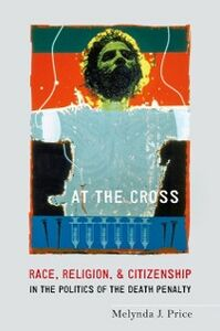 Ebook in inglese At the Cross: Race, Religion, and Citizenship in the Politics of the Death Penalty Price, Melynda J.