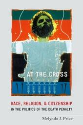 At the Cross: Race, Religion, and Citizenship in the Politics of the Death Penalty