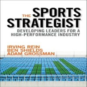 Ebook in inglese Sports Strategist: Developing Leaders for a High-Performance Industry Grossman, Adam , Rein, Irving , Shields, Ben