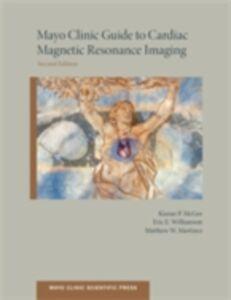 Ebook in inglese Mayo Clinic Guide to Cardiac Magnetic Resonance Imaging Martinez, Matthew , McGee, Kiaran , Williamson, Eric