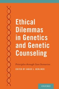 Ebook in inglese Ethical Dilemmas in Genetics and Genetic Counseling: Principles through Case Scenarios -, -