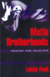 Ebook in inglese Mafia Brotherhoods: Organized Crime, Italian Style Paoli, Letizia