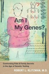 Am I My Genes?: Confronting Fate and Family Secrets in the Age of Genetic Testing