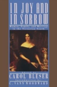 Ebook in inglese In Joy and in Sorrow: Women, Family, and Marriage in the Victorian South, 1830-1900 -, -