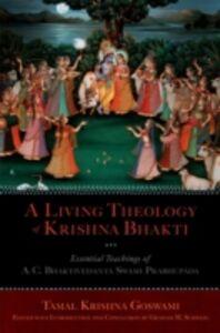 Ebook in inglese Living Theology of Krishna Bhakti: Essential Teachings of A. C. Bhaktivedanta Swami Prabhupada Goswami, Tamal Krishna