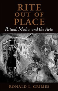 Ebook in inglese Rite out of Place: Ritual, Media, and the Arts Grimes, Ronald L.
