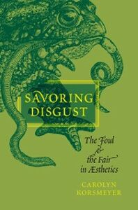 Ebook in inglese Savoring Disgust: The Foul and the Fair in Aesthetics Korsmeyer, Carolyn