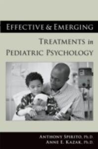 Foto Cover di Effective and Emerging Treatments in Pediatric Psychology, Ebook inglese di Anne E. Kazak,Anthony Spirito, edito da Oxford University Press