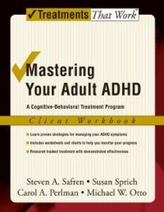 Ebook in inglese Mastering Your Adult ADHD: A Cognitive-Behavioral Treatment Program Client Workbook Perlman, Carol A. , Safren, Steven A. , Sprich, Susan