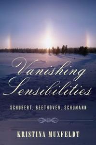 Ebook in inglese Vanishing Sensibilities: Schubert, Beethoven, Schumann Muxfeldt, Kristina