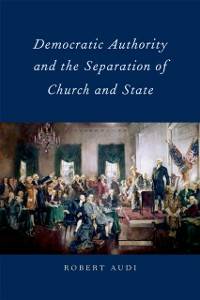 Ebook in inglese Democratic Authority and the Separation of Church and State Audi, Robert