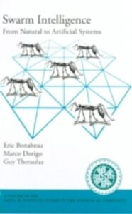 Ebook in inglese Swarm Intelligence: From Natural to Artificial Systems Bonabeau, Eric , Dorigo, Marco , Theraulaz, Guy