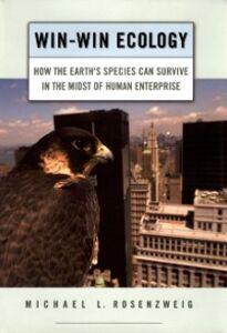 Foto Cover di Win-Win Ecology: How the Earth's Species Can Survive in the Midst of Human Enterprise, Ebook inglese di Michael L. Rosenzweig, edito da Oxford University Press