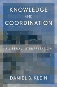 Ebook in inglese Knowledge and Coordination: A Liberal Interpretation Klein, Daniel B.