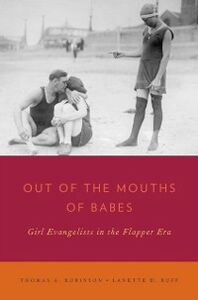 Foto Cover di Out of the Mouths of Babes: Girl Evangelists in the Flapper Era, Ebook inglese di Lanette D. Ruff,Thomas A. Robinson, edito da Oxford University Press