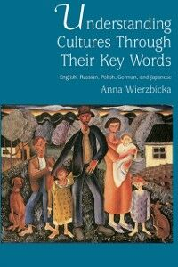 Foto Cover di Understanding Cultures through Their Key Words: English, Russian, Polish, German, and Japanese, Ebook inglese di Anna Wierzbicka, edito da Oxford University Press