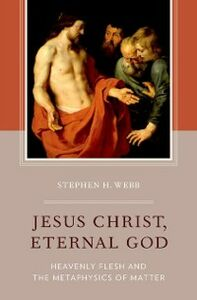 Ebook in inglese Jesus Christ, Eternal God: Heavenly Flesh and the Metaphysics of Matter Webb, Stephen H.