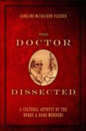 Doctor Dissected: A Cultural Autopsy of the Burke and Hare Murders