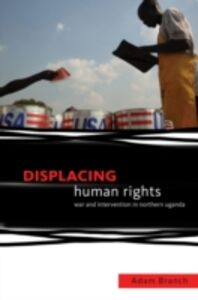 Foto Cover di Displacing Human Rights: War and Intervention in Northern Uganda, Ebook inglese di Adam Branch, edito da Oxford University Press