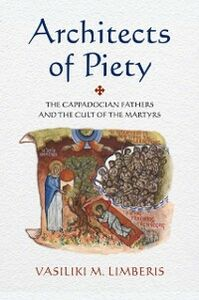 Foto Cover di Architects of Piety: The Cappadocian Fathers and the Cult of the Martyrs, Ebook inglese di Vasiliki M. Limberis, edito da Oxford University Press