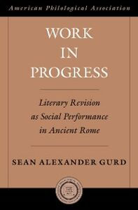 Foto Cover di Work in Progress: Literary Revision as Social Performance in Ancient Rome, Ebook inglese di Sean Alexander Gurd, edito da Oxford University Press