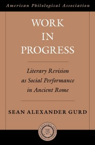 Ebook in inglese Work in Progress: Literary Revision as Social Performance in Ancient Rome Gurd, Sean Alexander