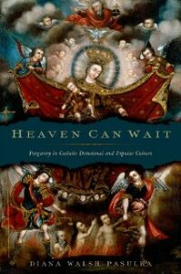 Ebook in inglese Heaven Can Wait: Purgatory in Catholic Devotional and Popular Culture Pasulka, Diana Walsh