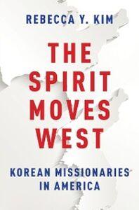 Ebook in inglese Spirit Moves West: Korean Missionaries in America Kim, Rebecca Y.