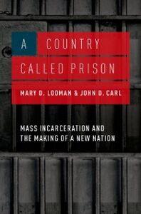 Foto Cover di Country Called Prison: Mass Incarceration and the Making of a New Nation, Ebook inglese di John D. Carl,Mary D. Looman, edito da Oxford University Press