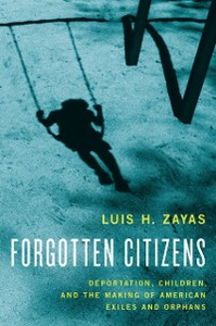 Ebook in inglese Forgotten Citizens: Deportation, Children, and the Making of American Exiles and Orphans Zayas, Luis