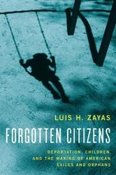 Forgotten Citizens: Deportation, Children, and the Making of American Exiles and Orphans