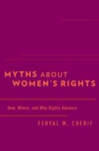 Foto Cover di Myths about Womens Rights: How, Where, and Why Rights Advance, Ebook inglese di Feryal M. Cherif, edito da Oxford University Press