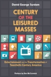 Foto Cover di Century of the Leisured Masses: Entertainment and the Transformation of Twentieth-Century America, Ebook inglese di David George Surdam, edito da Oxford University Press