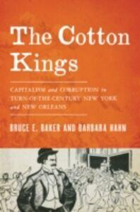 Foto Cover di Cotton Kings: Capitalism and Corruption in Turn-of-the-Century New York and New Orleans, Ebook inglese di Bruce E. Baker,Barbara Hahn, edito da Oxford University Press