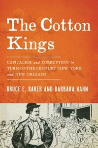 Foto Cover di Cotton Kings: Capitalism and Corruption in Turn-of-the-Century New York and New Orleans, Ebook inglese di Bruce E. Baker,Barbara Hahn, edito da Oxford University Press