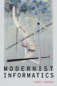 Ebook in inglese Modernist Informatics: Literature, Information, and the State Purdon, James