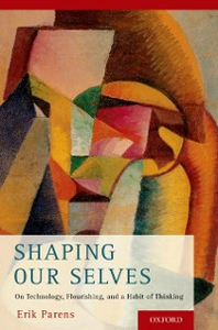 Ebook in inglese Shaping Our Selves: On Technology, Flourishing, and a Habit of Thinking Parens, Erik