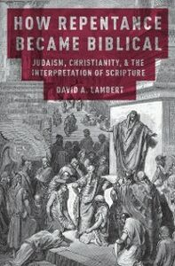 Ebook in inglese How Repentance Became Biblical: Judaism, Christianity, and the Interpretation of Scripture Lambert, David A.