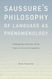 Saussures Philosophy of Language as Phenomenology: Undoing the Doctrine of the Course in General Linguistics