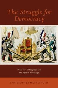 Ebook in inglese Struggle for Democracy: Paradoxes of Progress and the Politics of Change Meckstroth, Christopher