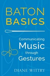 Ebook in inglese Baton Basics: Communicating Music through Gestures Wittry, Diane