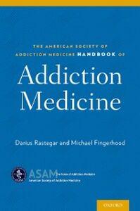 Foto Cover di American Society of Addiction Medicine Handbook of Addiction Medicine, Ebook inglese di Michael Fingerhood,Darius Rastegar, edito da Oxford University Press