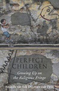 Foto Cover di Perfect Children: Growing Up on the Religious Fringe, Ebook inglese di Amanda van Eck Duymaer van Twist, edito da Oxford University Press